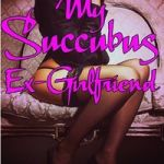 My Succubus Ex-Girlfriend by John Dylena
