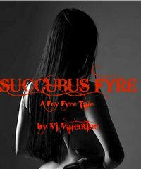 Succubus Fyre: A Fey Fyre Tale by Vi Valentine