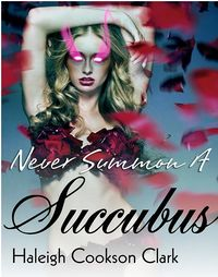 Never Summon a Succubus by Haleigh Cookson Clark