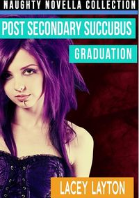 Post Secondary Succubus: Graduation by Lacey Layton