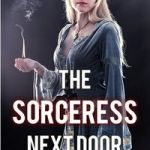 The Sorceress Next Door by Anya Merchant