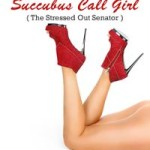 Adventures of a Succubus Call Girl: The Stressed Out Senator by Eden Colt