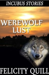 Incubus Stories: Werewolf Lust by Felicity Quill