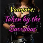 Vampire: Taken by the Succubus by Sinn Lee