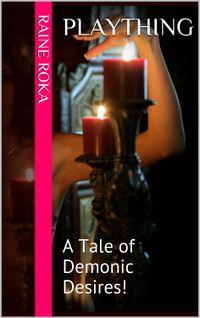 Plaything: A Tale of Demonic Desires by Raine Roka
