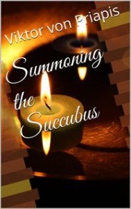 Summoning the Succubus by Viktor von Priapis