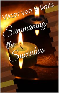 Summoning the Succubus by Viktor von Priapis
