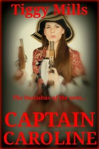 Captain Caroline: Succubus of the Seas by Tiggy Mills