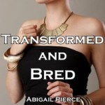 Transformed and Bred by Abigail Pierce