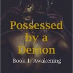 Possessed by a Demon: Book 1: Awakening by Kat Firestone