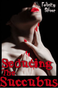 Seducing the Succubus by Felicity Silver