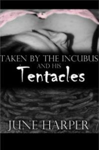 Taken by the Incubus and His Tentacles by June Harper