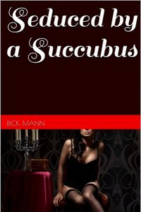Seduced by a Succubus by Rick Mann