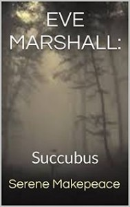 Eve Marshall: Succubus by Serene Makepeace