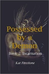 Possessed by a Demon: Book 2: Incarnation by Kat Firestone