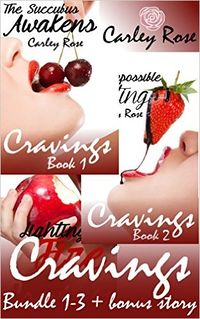 Cravings: Parts 1-3 by Carley Rose
