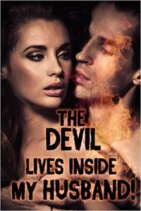 The Devil Lives Inside My Husband! by Rose Black
