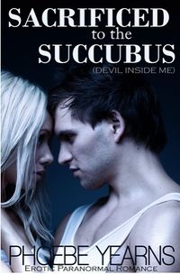 Sacrificed to the Succubus by Phoebe Yearns