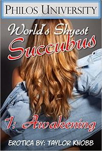 World's Shyest Succubus 1: Awakening by Taylor Knobb