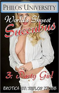 World's Shyest Succubus 3: Party Girl by Taylor Knobb