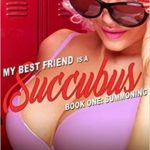 My Best Friend is a Succubus: Book One: Summoning by Amanda Clover