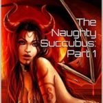 The Naughty Succubus: Part 1: The First Meeting by Becca Lusk