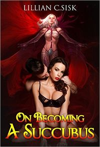 On Becoming a Succubus by Lillian C. Sisk