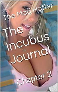 The Incubus Journal: Chapter 2 by The Mad Hatter