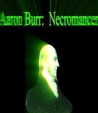 Aaron Burr: Necromancer by Dou7g and Amanda Lash