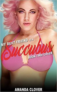 My Best Friend is a Succubus 2: Book Two: Coven by Amanda Clover