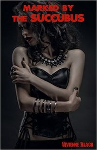 Marked By The Succubus by Vivienne Black
