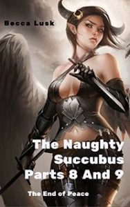 The Naughty Succubus Part 8 and 9: The End of Peace by Becca Lusk