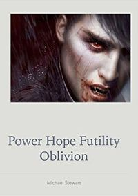 Power Hope Futility Oblivion by Michael Stewart