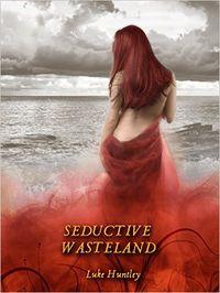 Seductive Wasteland by Luke Huntley