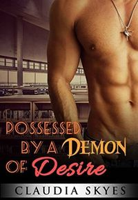 Possessed by a Demon of Desire by Claudia Skyes