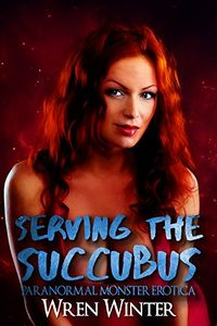 Serving the Succubus by Wren Winter