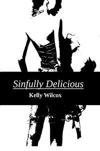 Sinfully Delicious by Kelly Wilcox