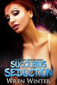 Succubus Seductions by Wren Winter