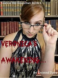 Veronica's Awakening: Tales of the Succubus by Twisted Dave