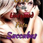 Bred by the Untamed Futa Succubus by Felicia Dumont