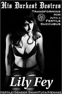 His Darkest Desires: Transforming Him into a Fertile Succubus by Lily Fey