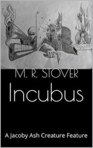 Incubus: A Jacoby Ash Creature Feature is by M. R. Stover
