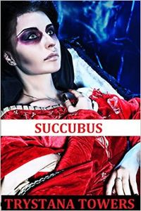 Succubus: A Scary Erotic Tale by Trystana Towers