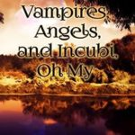 Vampires and Angels and Incubi, Oh My! by Ann Anderson