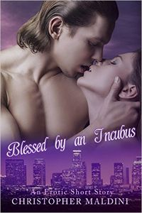 Blessed by an Incubus by Christopher Maldini