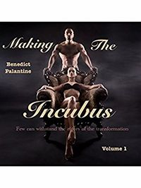 Making The Incubus by Benedict Palantine