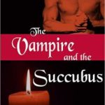 The Vampire and the Succubus: A Sexy Supernatural Encounter by Sabine Bellerose