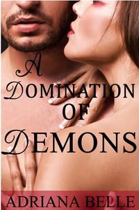 A Domination of Demons: A Paranormal Tale of Infernal Menage by Adriana Belle