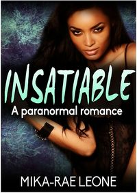 Insatiable: A Paranormal Succubus Romance by Mika-Rae Leone