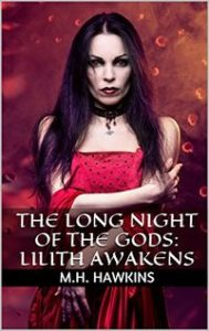 The Long Night of the Gods: Lilith Awakens by M.H. Hawkins